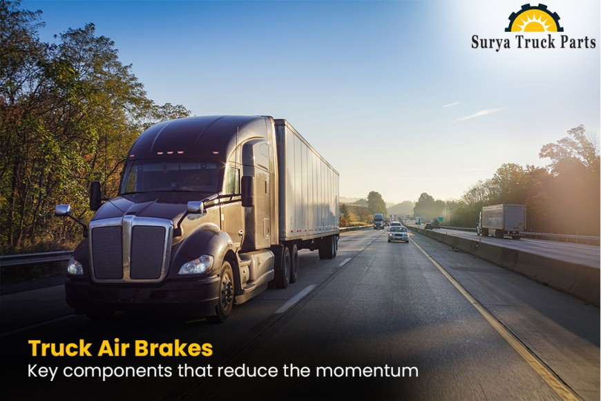 Truck Air Brakes – Key Components That Reduce the Momentum